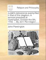 Judah's Deliverance Exemplified in That of This Kingdom. a Sermon Preached at Huntingdon, October the 9th, 1746. ... by John Pennington, ... af John Pennington
