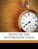 Pepys on the Restoration Stage af Helen Flora McAfee, Samuel Pepys