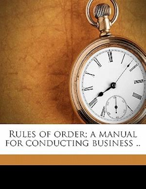 Rules of Order; A Manual for Conducting Business .. af Benjamin Matthias