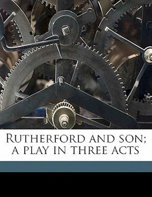 Rutherford and Son; A Play in Three Acts af Githa Sowerby