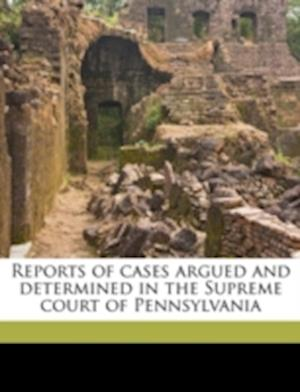 Reports of Cases Argued and Determined in the Supreme Court of Pennsylvania Volume 6 af Frederick Watts