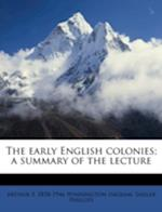 The Early English Colonies; A Summary of the Lecture af Arthur F. 1858 Winnington Ingram, Sadler Phillips