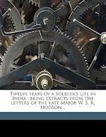 Twelve Years of a Soldier's Life in India af George H. Hodson, W. S. R. 1821 Hodson