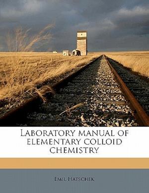 Laboratory Manual of Elementary Colloid Chemistry af Emil Hatschek