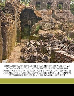 Education and Research in Agriculture and Home Economics in the United States, Supplementing Exhibit of the States Relations Service, United States De af Alfred Charles True, Exposicao Do Centenario Do Brasil