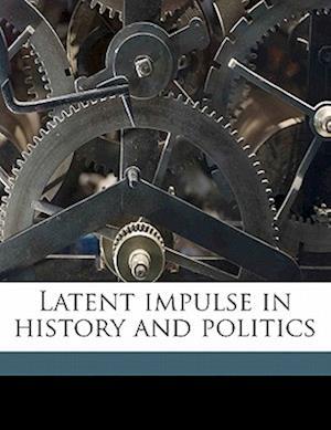 Latent Impulse in History and Politics af Robert Noel Bradley