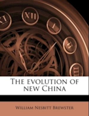 The Evolution of New China af William Nesbitt Brewster