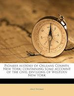 Pioneer History of Orleans County, New York; Containing Some Account of the Civil Divisions of Western New York af Arad Thomas