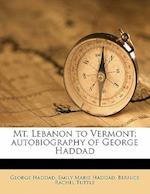Mt. Lebanon to Vermont; Autobiography of George Haddad af Emily Marie Haddad, Bernice Rachel Tuttle, George Haddad