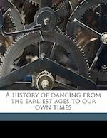 A History of Dancing from the Earliest Ages to Our Own Times af Joseph Grego, Gaston Vuillier