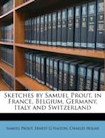 Sketches by Samuel Prout, in France, Belgium, Germany, Italy and Switzerland af Charles Holme, Ernest G. Halton, Samuel Prout