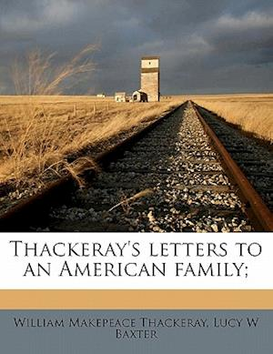 Thackeray's Letters to an American Family; af William Makepeace Thackeray, Lucy W. Baxter