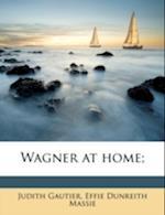 Wagner at Home; af Effie Dunreith Massie, Judith Gautier