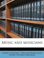 Music and Musicians af Henry Edward Krehbiel, Albert Lavignac, William Marchant