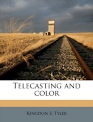 Telecasting and Color af Kingdon S. Tyler