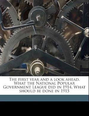 The First Year and a Look Ahead. What the National Popular Government League Did in 1914. What Should Be Done in 1915 af Judson King