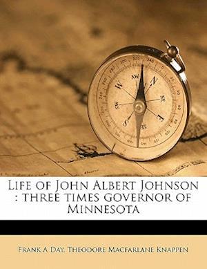 Life of John Albert Johnson af Theodore Macfarlane Knappen, Frank A. Day