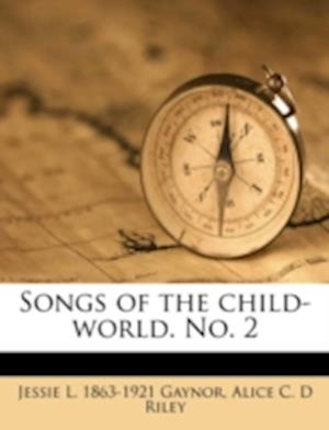 Songs of the Child-World. No. 2 af Alice C. D. Riley, Jessie L. 1863 Gaynor