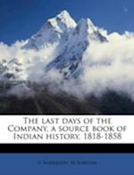 The Last Days of the Company, a Source Book of Indian History, 1818-1858 Volume 1 af G. Anderson, M. Subedar
