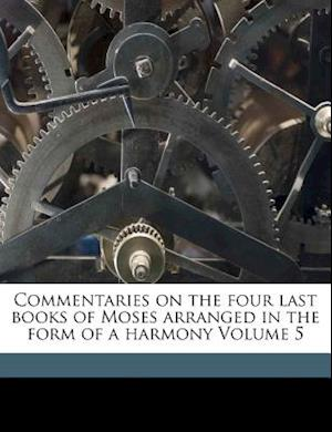Commentaries on the Four Last Books of Moses Arranged in the Form of a Harmony Volume 5 af King John, Calvin Jean 1509-1564, Jean Calvin