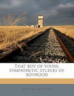 That Boy of Yours; Sympathetic Studies of Boyhood af James Samuel Kirtley
