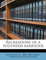 Recreations of a Southern Barrister af Alexander H. 1828 Sands, Tiberius Gracchus Jones