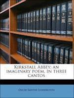 Kirkstall Abbey; An Imaginary Poem. in Three Cantos af Oscar Smythe Lushington
