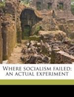 Where Socialism Failed; An Actual Experiment af Graeme Williams