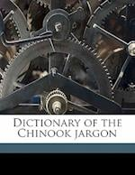 Dictionary of the Chinook Jargon af Frederick J. Long