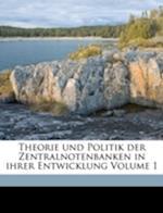 Theorie Und Politik Der Zentralnotenbanken in Ihrer Entwicklung Volume 1 af Sven Helander, Helander Sven 1889-