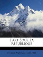 L'Art Sous La R Publique af Antonin Proust