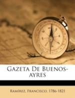 Gazeta de Buenos-Ayres af Ramirez Francisco 1786-1821, Francisco Ramirez
