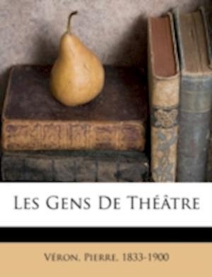 Les Gens de Theatre af Veron Pierre 1833-1900, Pierre Veron