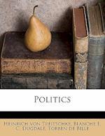Politics af Torben De Bille, Blanche E. C. Dugdale, Heinrich Von Treitschke