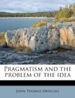 Pragmatism and the Problem of the Idea af John Thomas Driscoll