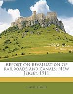 Report on Revaluation of Railroads and Canals, New Jersey. 1911 af Charles Hansel