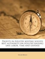 Profits in Poultry Keeping Solved; Best Authority on Poultry Raising; Save Labor, Time and Expense af Edgar Briggs