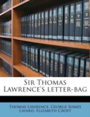 Sir Thomas Lawrence's Letter-Bag af Elizabeth Croft, Thomas Lawrence, George Somes Layard