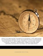 Styles of Ornament, Exhibited in Designs, and Arranged in Historical Order, with Descriptive Text. a Handbook for Architects, Designers, Painters, Scu af Alexander Speltz, David O'Conor