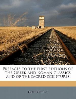 Prefaces to the First Editions of the Greek and Roman Classics and of the Sacred Scriptures af Beriah Botfield