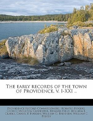 The Early Records of the Town of Providence, V. I-XXI .. af Providence Record Commissioners, Horatio Rogers, George Moulton Carpenter