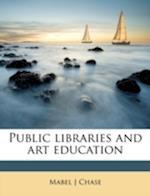 Public Libraries and Art Education af Mabel J. Chase