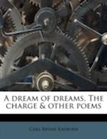 A Dream of Dreams, the Charge & Other Poems af Carl Bryan Rayburn