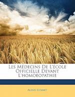 Les Medecins de L'Ecole Officielle Devant L'Homoeopathie af Alexis Espanet