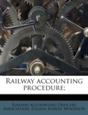 Railway Accounting Procedure; af Eugene Robert Woodson