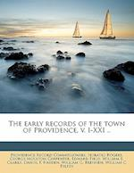 The Early Records of the Town of Providence, V. I-XXI .. af George Moulton Carpenter, Horatio Rogers, Providence Record Commissioners