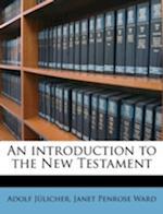 An Introduction to the New Testament af Adolf J. Licher, Janet Penrose Ward, Adolf Julicher