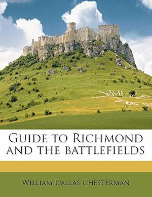 Guide to Richmond and the Battlefields af William Dallas Chesterman