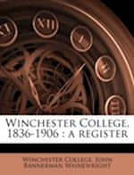 Winchester College, 1836-1906 af John Bannerman Wainewright