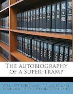 The Autobiography of a Super-Tramp af Lucile Heming Koshland, Daniel Edward Koshland, W. H. 1871 Davies